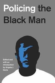 Policing The Black Man by Angela J Davis