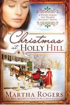 Christmas At Holly Hill by Martha Rogers