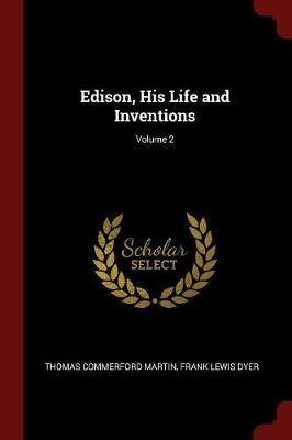 Edison, His Life and Inventions; Volume 2 by Thomas Commerford Martin image