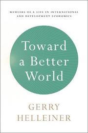 Toward a Better World by Gerald (Gerry) Helleiner