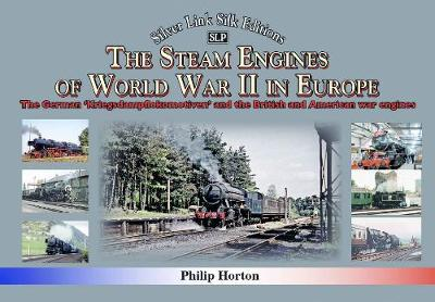 The steam Engines of World War II by Philip Horton