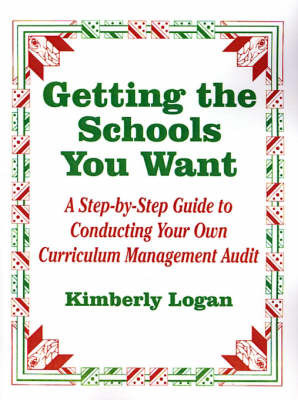 Getting the Schools You Want by Kimberly M. Logan
