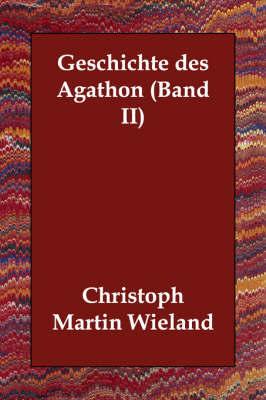 Geschichte Des Agathon (Band II) by Christoph Martin Wieland