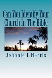 Can You Identify Your Church in the Bible by MR Johnnie Lee Harris
