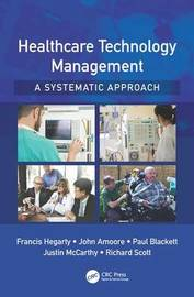Healthcare Technology Management - A Systematic Approach by Francis Hegarty