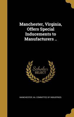 Manchester, Virginia, Offers Special Inducements to Manufacturers ..