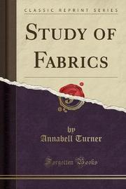 Study of Fabrics (Classic Reprint) by Annabell Turner