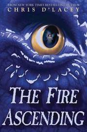 The Fire Ascending (the Last Dragon Chronicles #7) by Chris D'Lacey