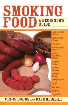Smoking Food: A Beginner's Guide by Chris Dubbs