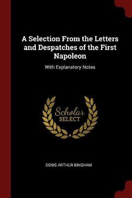 A Selection from the Letters and Despatches of the First Napoleon by Denis Arthur Bingham image