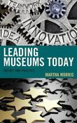 Leading Museums Today by Martha Morris
