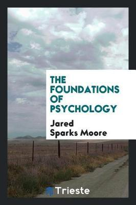 The Foundations of Psychology by Jared Sparks Moore