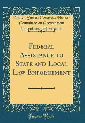 Federal Assistance to State and Local Law Enforcement (Classic Reprint) by United States Information