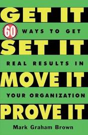 Get It, Set It, Move It, Prove It by Mark Graham Brown