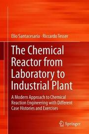 The Chemical Reactor from Laboratory to Industrial Plant by Elio Santacesaria