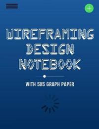 Wireframing Design Notebook with 5x5 Graph Paper by Terri Jones