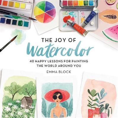 The Joy of Watercolor by Emma Block