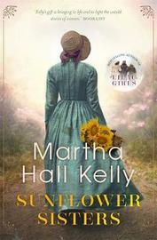 Sunflower Sisters by Martha Hall Kelly