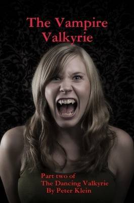 The Vampire Valkyrie Part Two of The Dancing Valkyrie Sagas by Peter Klein image