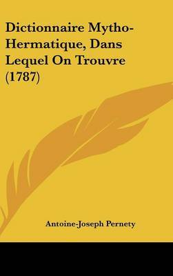 Dictionnaire Mytho-Hermatique, Dans Lequel On Trouvre (1787) by Antoine Joseph Pernety image