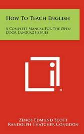 How to Teach English: A Complete Manual for the Open Door Language Series by Zenos Edmund Scott
