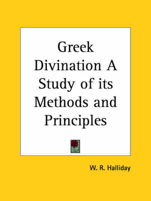 Greek Divination a Study of Its Methods and Principles (1913) by W.R. Halliday