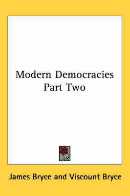 Modern Democracies Part Two by James Bryce