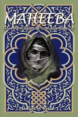 Maheeba: From the Middle East to Middle America by Evelyn M Price