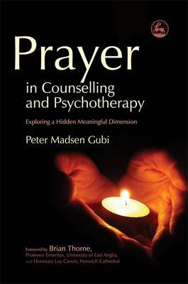 Prayer in Counselling and Psychotherapy by Peter Madsen Gubi