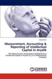 Measurement, Accounting & Reporting of Intellectual Capital in Arcelik by Cevdet K Z L
