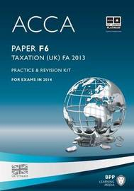 ACCA F6 Taxation FA2013: Practice and Revision Kit by BPP Learning Media