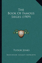 The Book of Famous Sieges (1909) the Book of Famous Sieges (1909) by Tudor Jenks