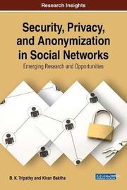 Security, Privacy, and Anonymization in Social Networks: Emerging Research and Opportunities by B. K. Tripathy