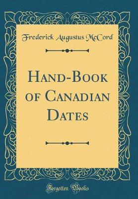Hand-Book of Canadian Dates (Classic Reprint) by Frederick Augustus McCord