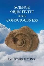 Science, Objectivity, and Consciousness by Emilios Bouratinos image