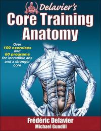 Delavier's Core Training Anatomy by Frederic Delavier