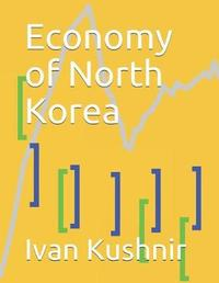 Economy of North Korea by Ivan Kushnir