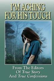 I'm Aching For His Touch by Editors of True Story and True Confessio
