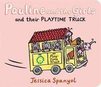 Pauline and the Girls and Their Playtime Truck by Jessica Spanyol