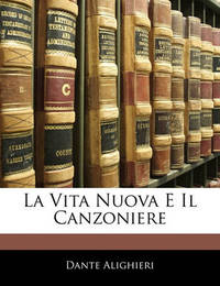 La Vita Nuova E Il Canzoniere by Dante Alighieri