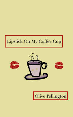 Lipstick On My Coffee Cup by Olive Pellington