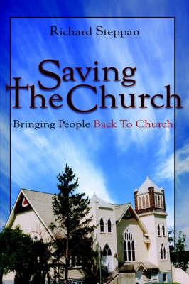 Saving the Church: Bringing People Back to Church by Richard Steppan