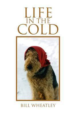 Life in the Cold by Bill Wheatley