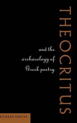 Theocritus and the Archaeology of Greek Poetry by Richard Hunter