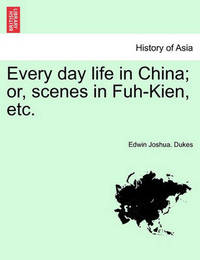 Every Day Life in China; Or, Scenes in Fuh-Kien, Etc. by Edwin Joshua Dukes