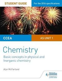 CCEA AS Unit 1 Chemistry Student Guide: Basic concepts in Physical and Inorganic Chemistry by Alyn G. Mcfarland
