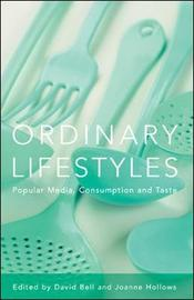 Ordinary Lifestyles: Popular Media, Consumption and Taste by David Bell