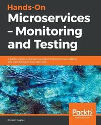 Hands-On Microservices - Monitoring and Testing by Dinesh Rajput