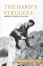 Teilhard's Struggle by Kathleen Duffy
