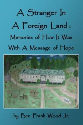 A Stranger in a Foreign Land by Ben Frank Wood Jr